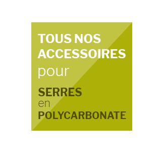 Accessoire serre polycarbonate